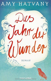 Das Jahr der Wunder: Roman - Amy Hatvany, Alexandra Kranefeld