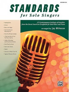 Standards for Solo Singers: 12 Contemporary Settings of Favorites from the Great American Songbook for Solo Voice and Pianol: Medium High Voice - Jay Althouse