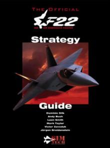 Official F-22 ADF Strategy Guide - Dominic Silk, Andy Bush, Leon Smith, Mark Taylor, Victor Zaveduk, Jürgen Breidenstein