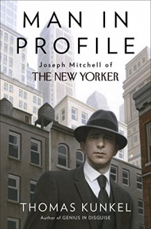 Man in Profile: Joseph Mitchell of The New Yorker - Thomas Kunkel
