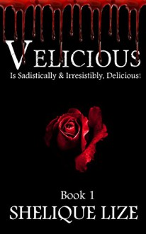 Velicious: Is Sadistically & Irresistibly, Delicious! - Shelique Lize