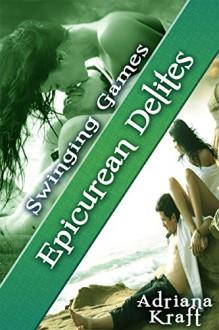 Epicurean Delites (Swinging Games Book 13) - Adriana Kraft