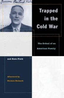 Trapped in the Cold War: The Ordeal of an American Family - Hermann H. Field, Kate Field, Norman Naimark