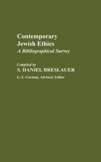 Contemporary Jewish Ethics: A Bibliographical Survey - S. Daniel Breslauer