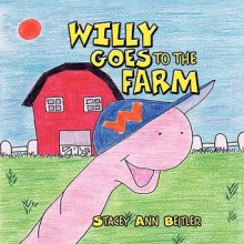 Willy Goes to the Farm - Stacey Ann Beitler