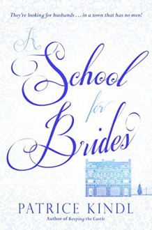 A School for Brides: A Story of Maidens, Mystery, and Matrimony - Patrice Kindl