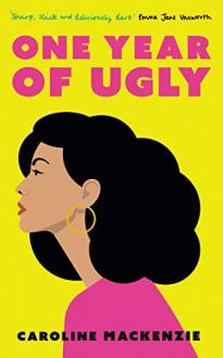 One Year of Ugly - Anderson, Caroline, Mackenzie, My