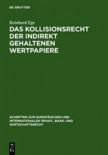 Das Kollisionsrecht Der Indirekt Gehaltenen Wertpapiere = Conflict of Laws Governing Securities Held with an Intermediary = Conflict of Laws Governing - Reinhard Ege