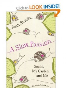 A Slow Passion: Snails, My Garden and Me - Ruth Brooks