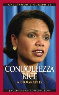 Condoleezza Rice: A Biography - Jacqueline Edmondson