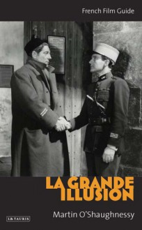 La Grande Illusion: French Film Guide - Martin O'Shaughnessy