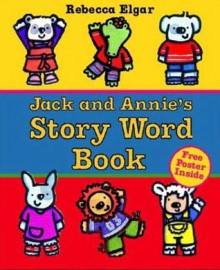 Jack and Annie's Story Word Book [With Poster] - Rebecca Elgar