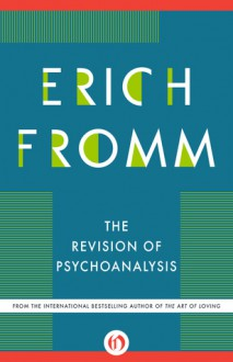 The Revision of Psychoanalysis - Erich Fromm, Rainer Funk