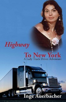 Highway to New York: A Lady Truck Driver Adventure - Inge Auerbacher