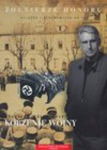 Żołnierze honoru 3 Korzenie wojny/CD/ - Bogusław Wołoszański