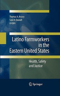 Latino Farmworkers in the Eastern United States: Health, Safety and Justice - Thomas Arcury, Sara Quandt