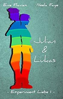 Experiment Liebe 1: Julian und Lukas - Neela Faye, Eve Flavian