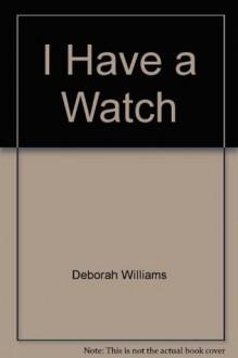 I Have a Watch - Deborah Williams, Dennis Graves