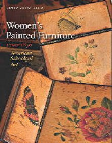Women's Painted Furniture, 1790-1830: American Schoolgirl Art - Betsy Krieg Salm