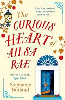 The Curious Heart Of Ailsa Rae - Stephanie Butland