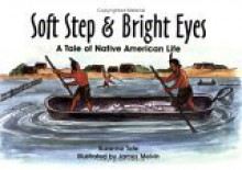 Soft Step & Bright Eyes: A Tale of Native American Life - Suzanne Tate