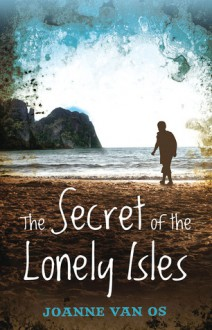 The Secret of the Lonely Isles - Joanne van Os