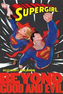 Supergirl, Vol. 4: Beyond Good and Evil - Kelley Puckett, Kurt Busiek, Geoff Johns, Fabian Nicieza, Drew Johnson, Renato Guedes, Ray Snyder