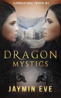 Dragon Mystics: Supernatural Prison #2 (Volume 2) - Jaymin Eve