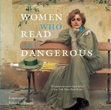 Women Who Read Are Dangerous - Stefan Bollman,Karen Joy Fowler