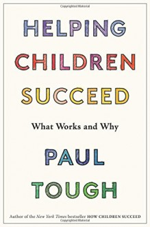 Helping Children Succeed: What Works and Why - Paul Tough