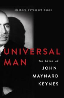 Universal Man: The Lives of John Maynard Keynes - Richard Davenport-Hines
