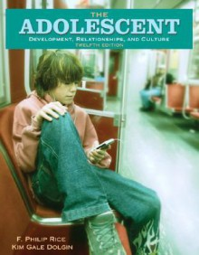 The Adolescent: Development, Relationships, and Culture (12th Edition) - F. Phillip Rice, Kim Gale Dolgin
