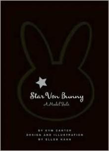 Star Von Bunny: A Model Tale - Kym Canter, Ellen Kahn