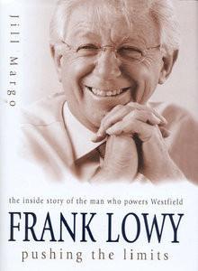 Frank Lowy: Pushing The Limits - Jill Margo