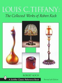 Louis C. Tiffany: The Collected Works of Robert Koch - Robert Koch