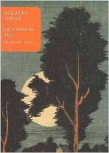 La Treizième Nuit: Et Autres Récits - Ichiyō Higuchi, Claire Dodane