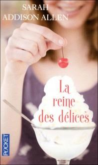 La reine des délices - Sarah Addison Allen, Delphine Rivet