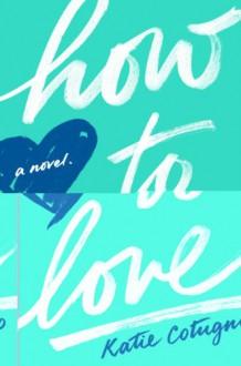 How to Love - Katie Cotugno