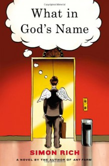 What in God's Name: A Novel - Simon Rich