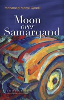 Moon Over Samarqand - Mohamed Mansi Qandil, محمد المنسي قنديل, Jennifer Peterson