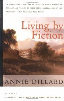 Living by Fiction - Annie Dillard, Gloria Adelson