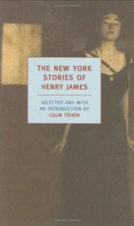 The New York Stories of Henry James - Henry James, Colm Tóibín
