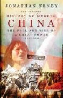 Modern China: The Fall And Rise Of A Great Power, 1850 To The Present - Jonathan Fenby