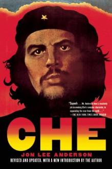 Che Guevara: A Revolutionary Life - Jon Lee Anderson