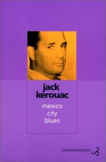 Mexico City Blues - Jack Kerouac, Pierre Joris