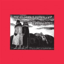 Glorious Nosebleed - Edward Gorey