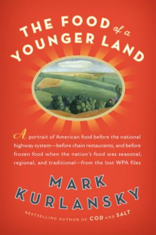 The Food of a Younger Land: The WPA's Portrait of Food in Pre-World War II America - Mark Kurlansky