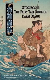 Otogizoshi: The Fairy Tale Book of Dazai Osamu - Osamu Dazai, Ralph F. McCarthy, Joel Cohn