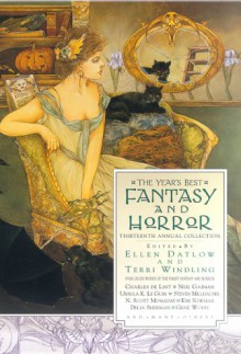 The Year's Best Fantasy and Horror: Thirteenth Annual Collection - Patricia A. McKillip,James Sallis,Ursula K. Le Guin,Jane Yolen,Geoffrey Brock,Michael Marshall Smith,Douglas E. Winter,Ellen Datlow,Charles de Lint,Susanna Clarke,Gary A. Braunbeck,Gene Wolfe,Peter Crowther,Steven Millhauser,Thomas Canty,Kelly Link,Elizab