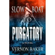 Slow Boat to Purgatory (Volume One) - Vernon Baker